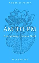 Am to Pm: Everything I Never Said (Part 1)