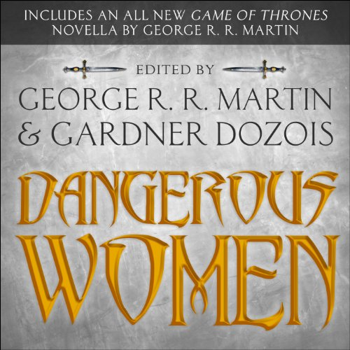 Dangerous Women                   By:                                                                                                                                 George R. R Martin,                                                                                        Gardner Dozois,                                                                                        Joe Abercrombie,                   and others                          Narrated by:                                                                                                                                 Claudia Blak,                                                                                        Scott Brick,                                                                                        Karen Dotrice,                   and others                 Length: 32 hrs and 46 mins     142 ratings     Overall 3.8