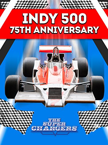 Indy 500: The Super Chargers - 75th Anniversary