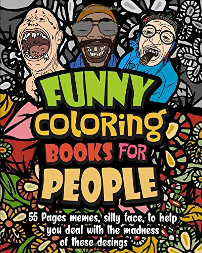Funny Coloring Books for People: 55 Pages memes, silly faces, to help you deal with the madness of these designs: Adults F*ck I'm Bored! (Big Activity Book)