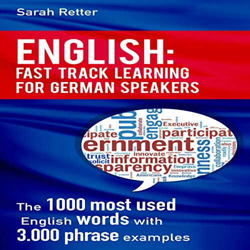 English: Fast Track Learning for German Speakers     The 1000 Most Used Words with 3.000 Phrase Examples              De :                                                                                                                                 Sarah Retter                               Lu par :                                                                                                                                 Adrienne Ellis                      Durée : 6 h et 25 min     Pas de notations     Global 0,0