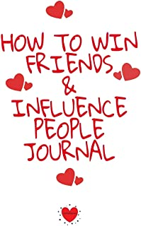 How To Win Friends And Influence People Journal: Write Down Your Favorite Things, Gratitude, Inspirations, Quotes, Sayings...