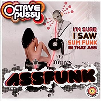 Assfunk: I'm Sure I Saw Sum Funk in That Ass