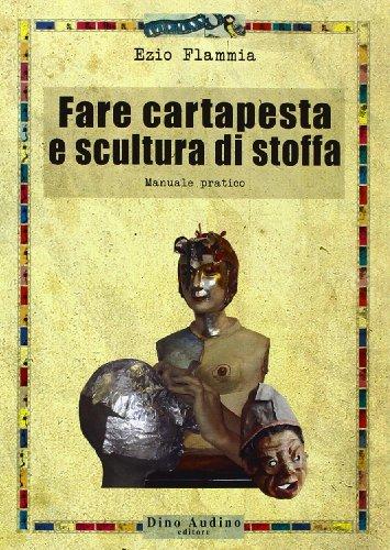 Fare cartapesta e scultura di stoffa. Ediz. illustrata (Taccuini)