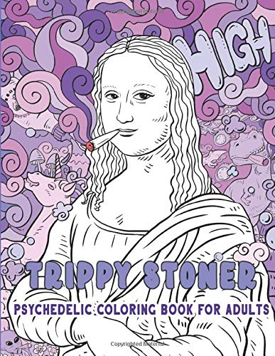 TRIPPY STONER - Psychedelic Coloring Book for Adults: Stress Relieving Fun Art for High-Minded Adults