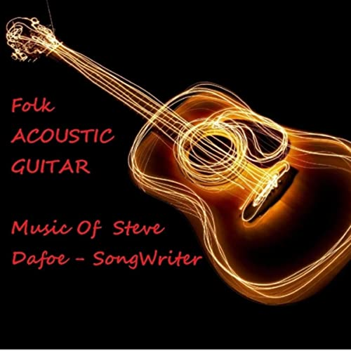 Folk Acoustic Guitar Instrumentals by Steve Dafoe