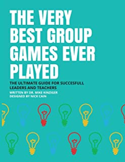 THE VERY BEST GROUP GAMES EVER PLAYED: THE ULTIMATE GUIDE FOR SUCCESFULL LEADERS AND TEACHERS