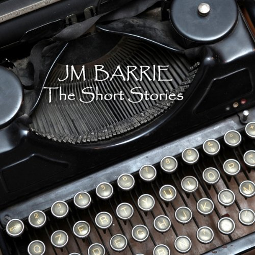 J M Barrie: The Short Stories audiobook cover art