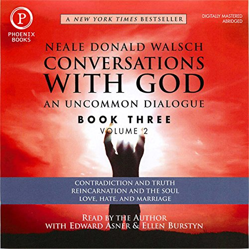 Conversations with God: An Uncommon Dialogue: Book 3, Volume 2                   By:                                                                                                                                 Neale Donald Walsch                               Narrated by:                                                                                                                                 Neale Donald Walsch,                                                                                        Edward Asner,                                                                                        Ellen Burstyn                      Length: 3 hrs and 13 mins     3 ratings     Overall 4.3