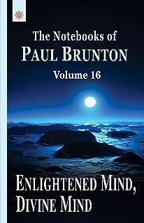 Enlightened Mind, Divine Mind: The Notebooks of Paul Brunton: Volume 16