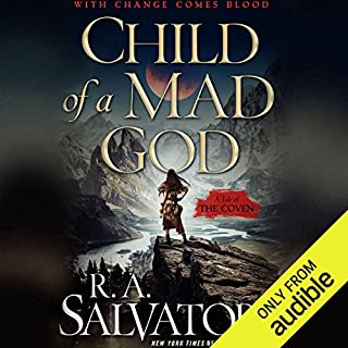Child of a Mad God     The Coven, Book 1              Written by:                                                                                                                                 R. A. Salvatore                               Narrated by:                                                                                                                                 Tim Gerard Reynolds                      Length: 18 hrs and 3 mins     54 ratings     Overall 4.3