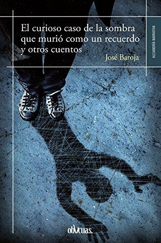 El curioso caso de la sombra que murió como un recuerdo y otros cuentos