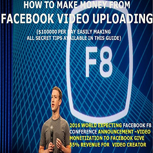 HOW TO MAKE MONEY FROM FACEBOOK VIDEO UPLOADING: ($100000 PER DAY EASILY MAKING ALL SECRET TIPS AVAILABLE IN THIS GUIDE)