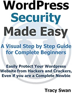WordPress Security Made Easy - A Visual Step by Step Wordpress Guide for Complete Beginners (WordPress Made Easy Book 2) (English Edition)