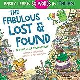 The Fabulous Lost & Found and the little Italian mouse: heartwarming & fun Italian book for kids to learn 50 words in Italian (bilingual Italian English)