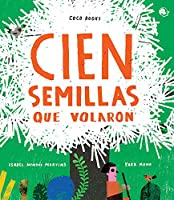 Cien semillas que volaron/ 100 Seeds that Flew Away