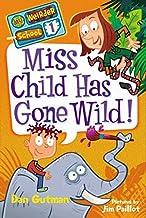 Miss Child Has Gone Wild! (My Weirder School, Book 1)