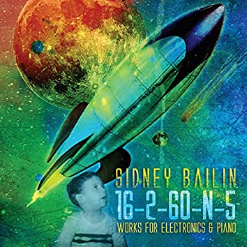 Sidney Bailin: 16-2-60-N-5 (Works for Electronics & Piano)