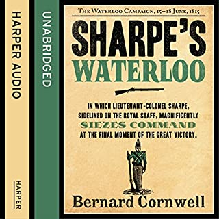 Sharpe's Waterloo: The Waterloo Campaign, 15 - 18 June, 1815     The Sharpe Series, Book 20              Auteur(s):                                                                                                                                 Bernard Cornwell                               Narrateur(s):                                                                                                                                 Rupert Farley                      Durée: 14 h et 49 min     5 évaluations     Au global 5,0