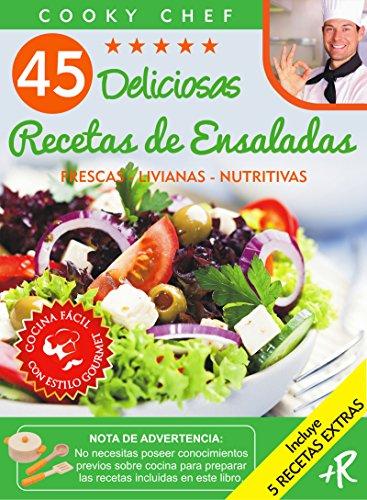 45 DELICIOSAS RECETAS DE ENSALADAS: FRESCAS - LIVIANAS - NUTRITIVAS (Colección Cooky Chef nº 2)