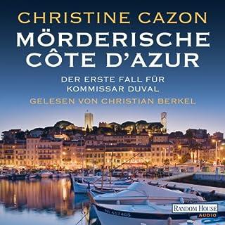 Mörderische Côte d'Azur     Kommissar Duval 1              Autor:                                                                                                                                 Christine Cazon                               Sprecher:                                                                                                                                 Christian Berkel                      Spieldauer: 7 Std. und 6 Min.     484 Bewertungen     Gesamt 4,3
