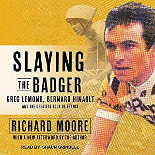 Slaying the Badger     Greg LeMond, Bernard Hinault, and the Greatest Tour de France              Written by:                                                                                                                                 Richard Moore                               Narrated by:                                                                                                                                 Shaun Grindell                      Length: 11 hrs and 46 mins     3 ratings     Overall 4.0