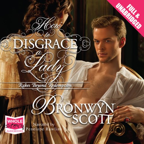 How to Disgrace a Lady                   By:                                                                                                                                 Bronwyn Scott                               Narrated by:                                                                                                                                 Penelope Rawlins                      Length: 8 hrs and 20 mins     3 ratings     Overall 3.0