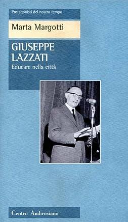 Giuseppe Lazzati: Educare nella città (Protagonisti del nostro tempo)