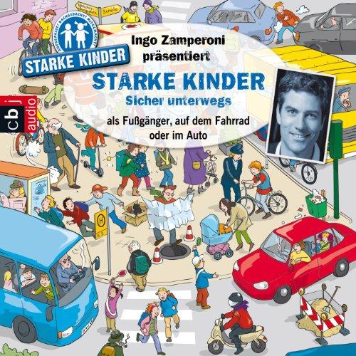 Sicher unterwegs: als Fußgänger, auf dem Fahrrad oder im Auto (Ingo Zamperoni präsentiert: Starke Kinder) audiobook cover art