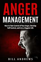 Anger Management: How to Take Control of Your Anger, Develop Self Control, and Live a Happier Life (Part 1- Anger Management Series)