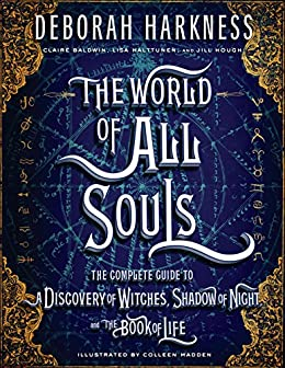 The World of All Souls: The Complete Guide to A Discovery of Witches, Shadow of Night, and The Book of Life (All Souls Series) (English Edition) van [Deborah Harkness, Colleen Madden, Claire Baldwin, Lisa Halttunen, Jill Hough]