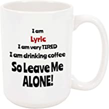 I am Lyric - 15 Ounce Coffee or Tea Mug, White Ceramic, Unique Special Present or Gift Idea for Friend Co-Worker Girlfriend Wife Sister Mother Daughter Girl