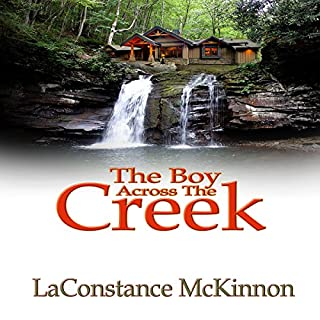 The Boy Across the Creek                   By:                                                                                                                                 LaConstance McKinnon                               Narrated by:                                                                                                                                 Kimberly S Hobscheid                      Length: 3 hrs and 4 mins     5 ratings     Overall 4.2