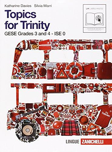 Topics for trinity. Per gli esami GESE, grades 3 and 4. ISE 0. Per la Scuola media. Con CD Audio. Con espansione online (Vol. 1)