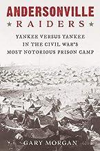 Andersonville Raiders: Yankee versus Yankee in the Civil War's Most Notorious Prison Camp