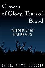 Crowns of Glory, Tears of Blood: The Demerara Slave Rebellion of 1823