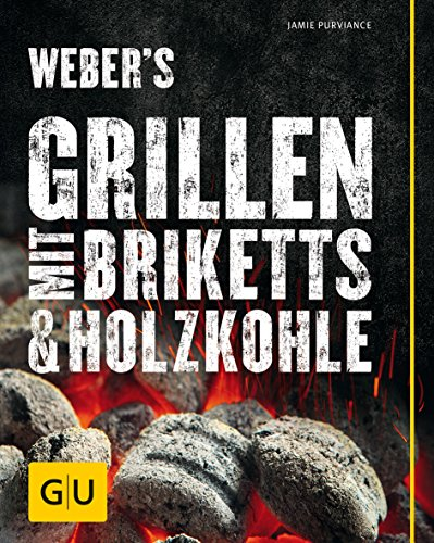 Weber\'s Grillen mit Briketts & Holzkohle (GU Weber\'s Grillen)