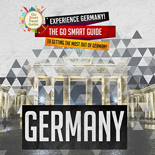 Experience Germany! The Go Smart Guide to Getting the Most Out of Germany audiobook cover art