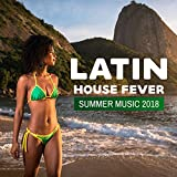 Latin House Fever: Summer Music 2018, Electro Brazil, Latin Hits, Relax del Mar, Viva Party Mix, Open the Summer with Brazil House