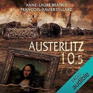 Austerlitz 10.5                   De :                                                                                                                                 François-Xavier Dillard,                                                                                        Anne-Laure Béatrix                               Lu par :                                                                                                                                 Damien Ferrette                      Durée : 8 h et 3 min     15 notations     Global 3,5