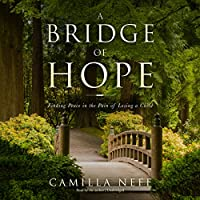 A Bridge of Hope: Finding Peace in the Pain of Losing a Child