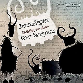 Ziegenmärchen - Goat Fairytales                   Autor:                                                                                                                                 Christian von Aster                               Sprecher:                                                                                                                                 Christian von Aster                      Spieldauer: 1 Std. und 1 Min.     6 Bewertungen     Gesamt 4,7