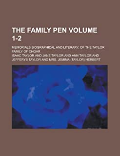 The Family Pen; Memorials Biographical and Literary, of the Taylor Family of Ongar