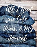 All I Need Are Cute Jeans & My Journal: A Diva's Delight for Journaling and Recording Your Hopes, Dr...