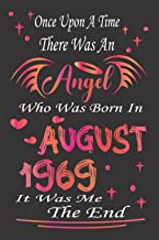 Once Upon A Time There was an Angel Who Was Born In August 1969 It Was Me the end: 52nd birthday gift for women born in Au...