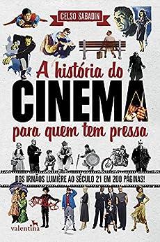 A história do cinema para quem tem pressa: Dos Irmãos Lumière ao Século 21 em 200 Páginas! (Série Para quem Tem Pressa) por [Celso Sabadin]