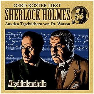 Abschiedsmelodie     Sherlock Holmes - Aus den Tagebüchern von Dr. Watson              Autor:                                                                                                                                 Gunter Arentzen                               Sprecher:                                                                                                                                 Gerd Köster                      Spieldauer: 44 Min.     8 Bewertungen     Gesamt 4,5