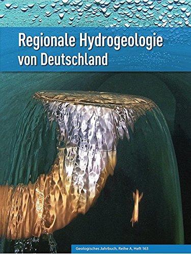 Regionale Hydrogeologie von Deutschland: Die Grundwasserleiter: Verbreitung, Gesteine, Lagerungsverhältnisse, Schutz und Bedeutung (Geologisches Jahrbuch Reihe A)