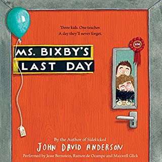 Ms. Bixby's Last Day                   By:                                                                                                                                 John David Anderson                               Narrated by:                                                                                                                                 Jesse Bernstein,                                                                                        Ramon de Ocampo,                                                                                        Maxwell Glick                      Length: 7 hrs and 48 mins     213 ratings     Overall 4.6