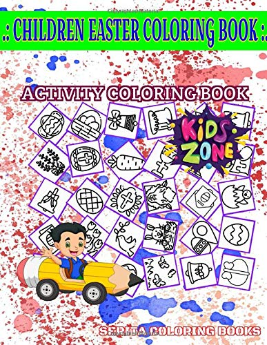 Children Easter Coloring Book Activity And Coloring Book: 35 Funny For Boys Ages 8-12 Rose, Chicken, Easter Egg, Dove, Goblet, Easter Egg, Easter Eggs, Goblet Picture Quizzes Words & Coloring Book